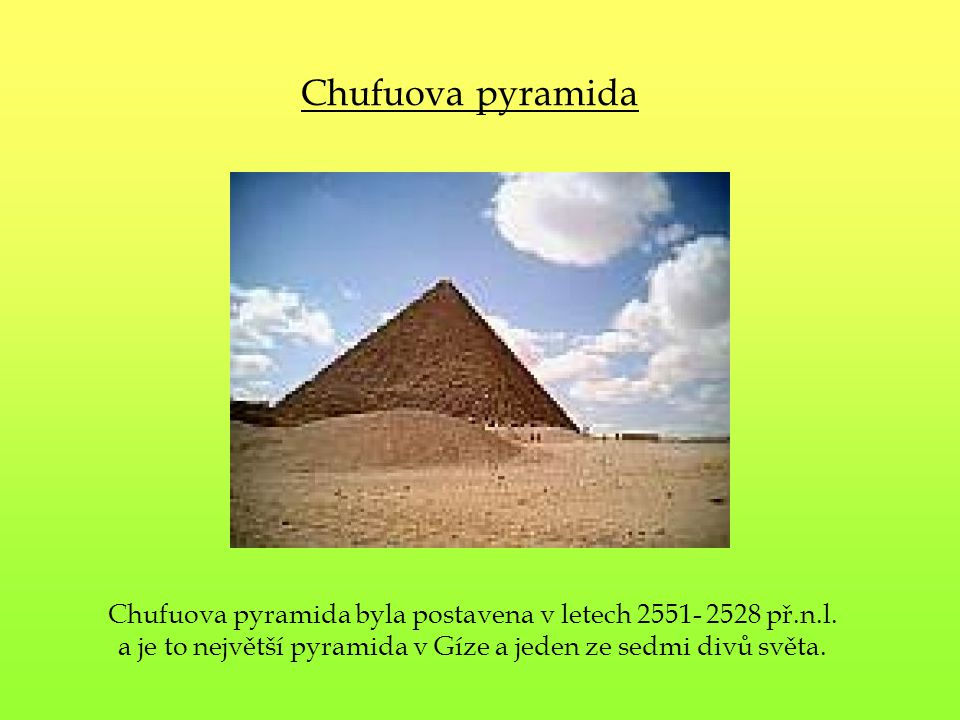 Chufuova pyramida Chufuova pyramida byla postavena v letech 2551- 2528 př.n.l.