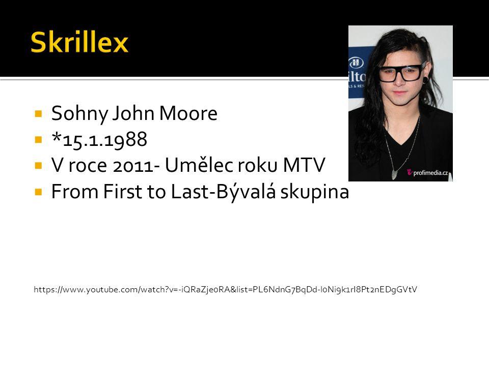 Skrillex Sohny John Moore *15.1.1988 V roce 2011- Umělec roku MTV