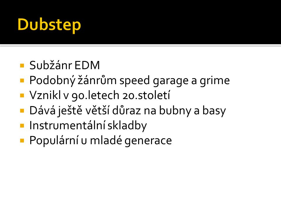 Dubstep Subžánr EDM Podobný žánrům speed garage a grime
