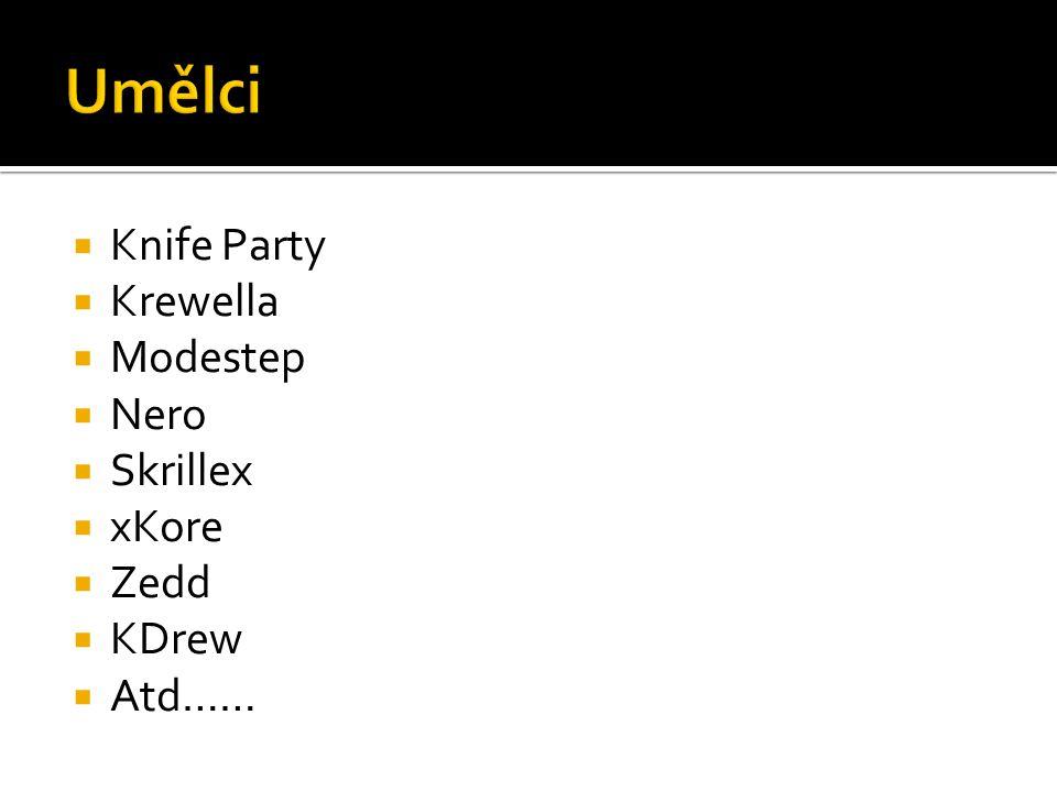 Umělci Knife Party Krewella Modestep Nero Skrillex xKore Zedd KDrew