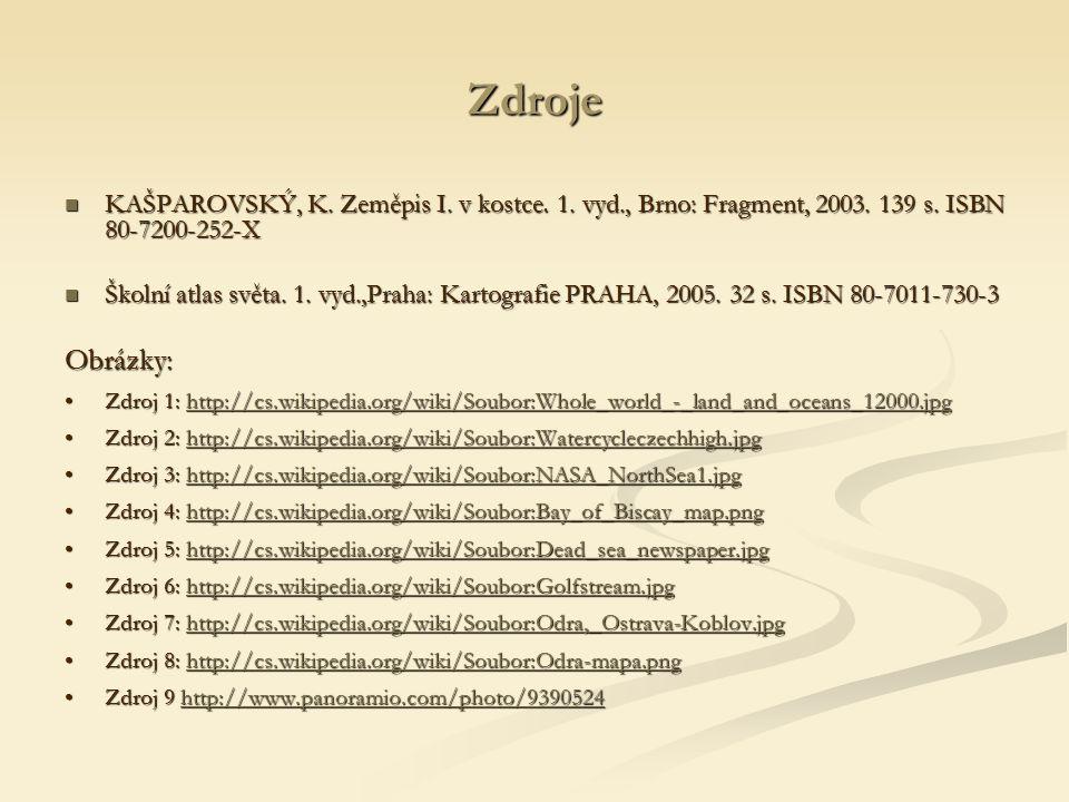 Zdroje KAŠPAROVSKÝ, K. Zeměpis I. v kostce. 1. vyd., Brno: Fragment, 2003. 139 s. ISBN 80-7200-252-X.