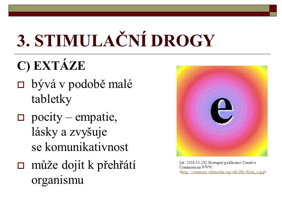 3. STIMULAČNÍ DROGY C) EXTÁZE bývá v podobě malé tabletky