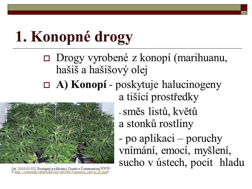 1. Konopné drogy Drogy vyrobené z konopí (marihuanu, hašiš a hašišový olej. A) Konopí - poskytuje halucinogeny a tišící prostředky.