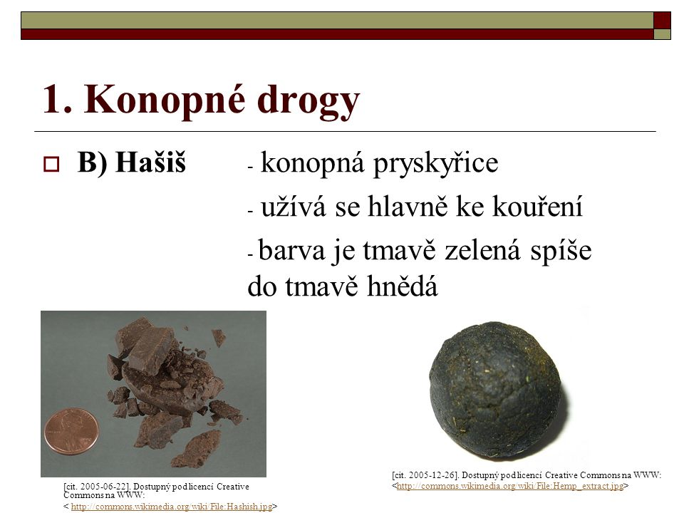 1. Konopné drogy B) Hašiš - konopná pryskyřice