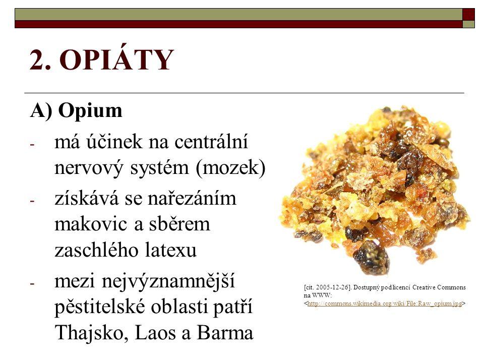 2. OPIÁTY A) Opium má účinek na centrální nervový systém (mozek)