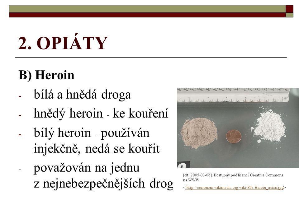2. OPIÁTY B) Heroin bílá a hnědá droga hnědý heroin - ke kouření