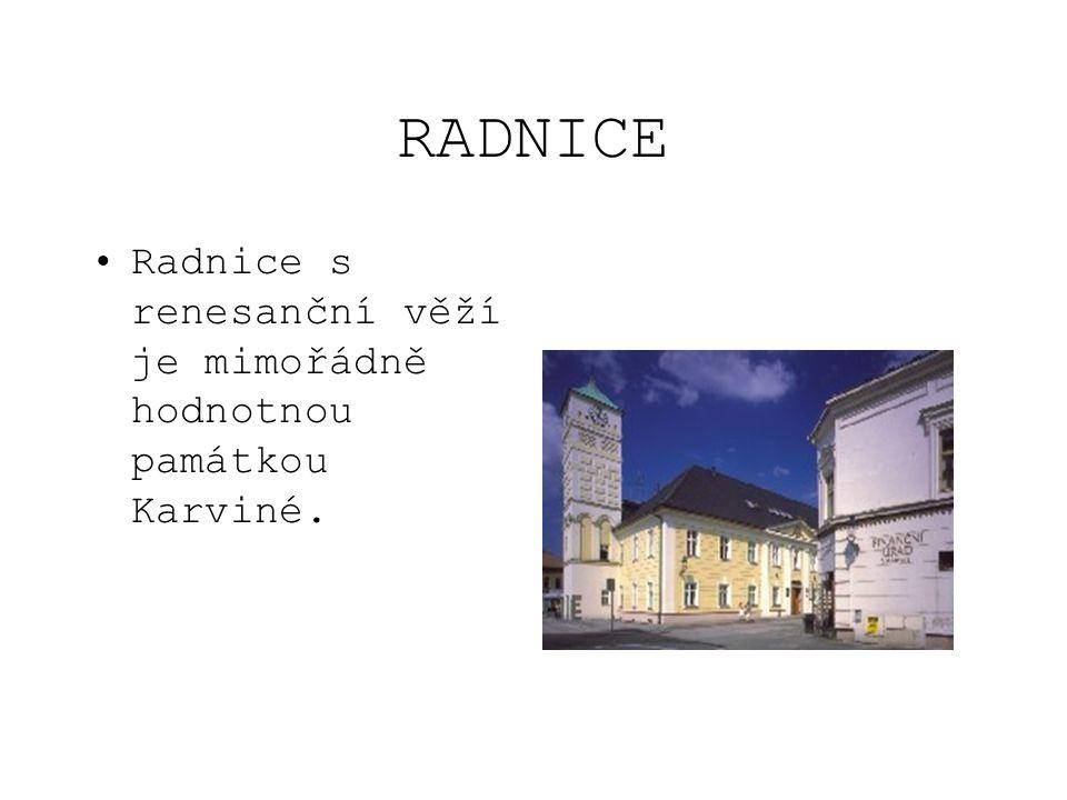RADNICE Radnice s renesanční věží je mimořádně hodnotnou památkou Karviné.