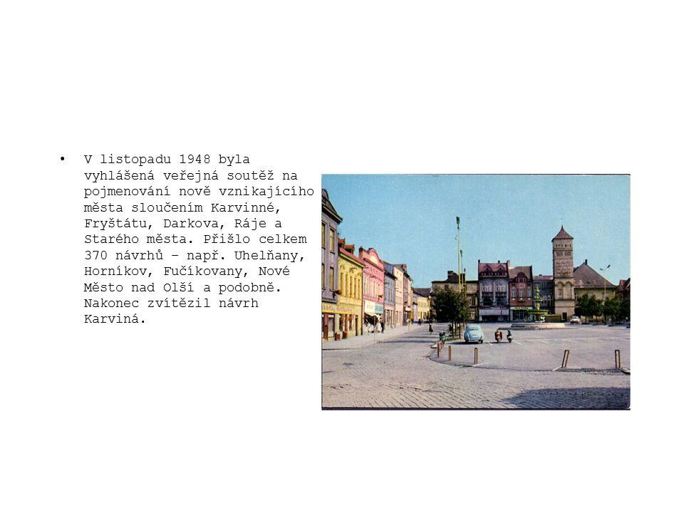 V listopadu 1948 byla vyhlášená veřejná soutěž na pojmenování nově vznikajícího města sloučením Karvinné, Fryštátu, Darkova, Ráje a Starého města.