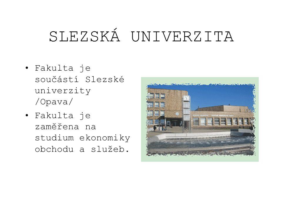 SLEZSKÁ UNIVERZITA Fakulta je součástí Slezské univerzity /Opava/
