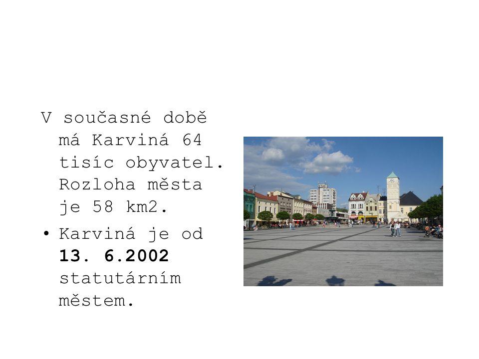 V současné době má Karviná 64 tisíc obyvatel. Rozloha města je 58 km2.