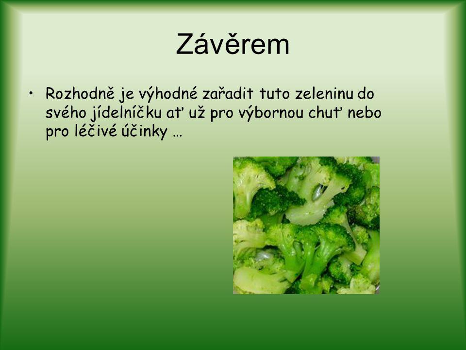 Závěrem Rozhodně je výhodné zařadit tuto zeleninu do svého jídelníčku ať už pro výbornou chuť nebo pro léčivé účinky …