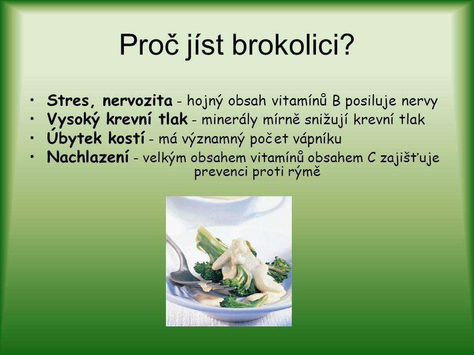 Proč jíst brokolici Stres, nervozita – hojný obsah vitamínů B posiluje nervy. Vysoký krevní tlak – minerály mírně snižují krevní tlak.