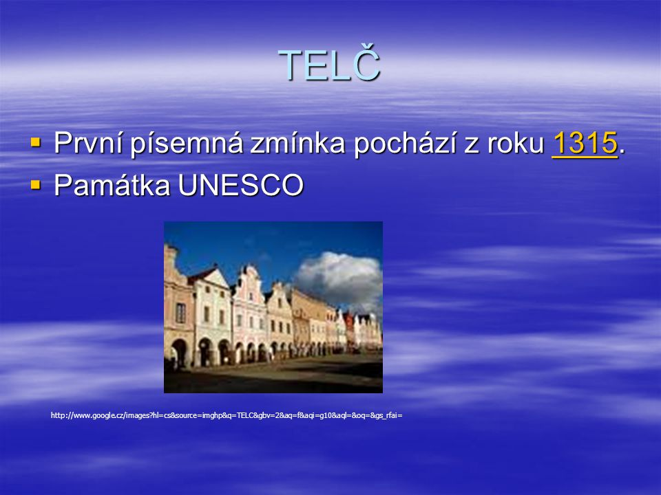 TELČ První písemná zmínka pochází z roku 1315. Památka UNESCO