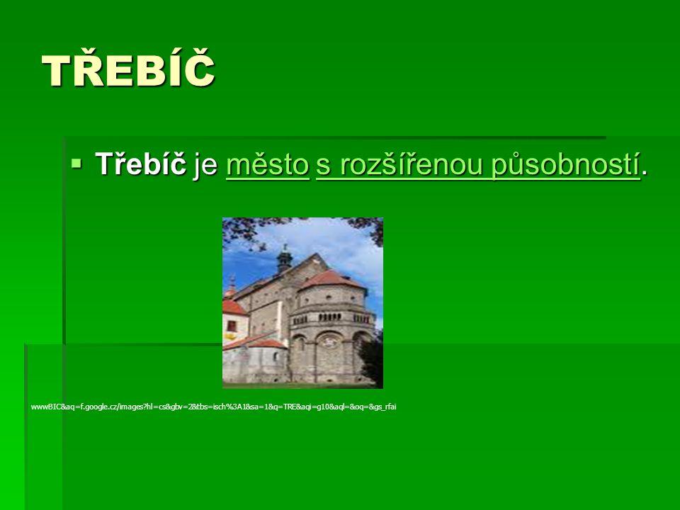 TŘEBÍČ Třebíč je město s rozšířenou působností. http://=