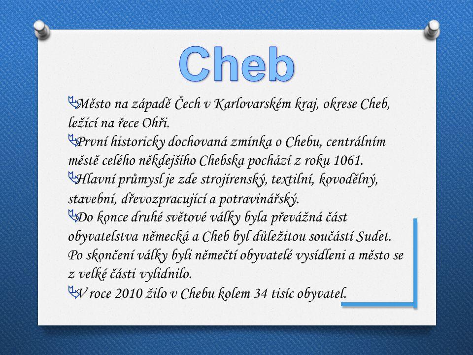 Cheb Město na západě Čech v Karlovarském kraj, okrese Cheb, ležící na řece Ohři.