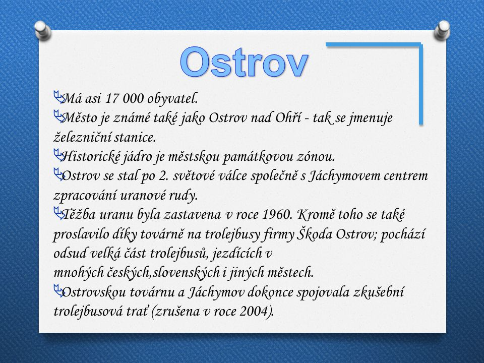Ostrov Má asi 17 000 obyvatel. Město je známé také jako Ostrov nad Ohří - tak se jmenuje železniční stanice.