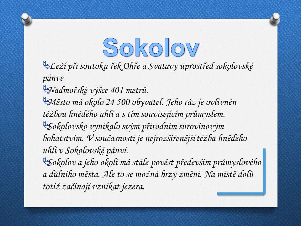 Sokolov Leží při soutoku řek Ohře a Svatavy uprostřed sokolovské pánve