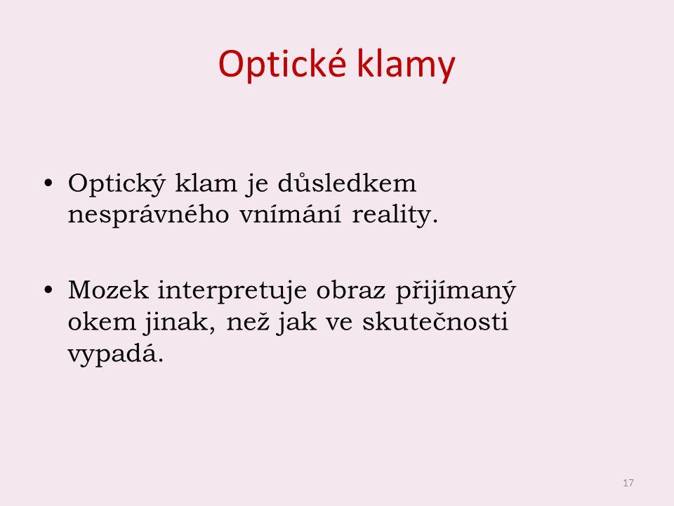 Optické klamy Optický klam je důsledkem nesprávného vnímání reality.