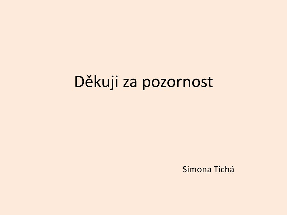 Děkuji za pozornost Simona Tichá