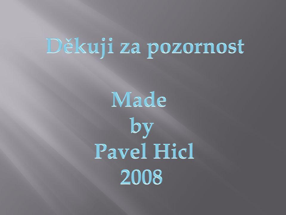 Děkuji za pozornost Made by Pavel Hicl 2008