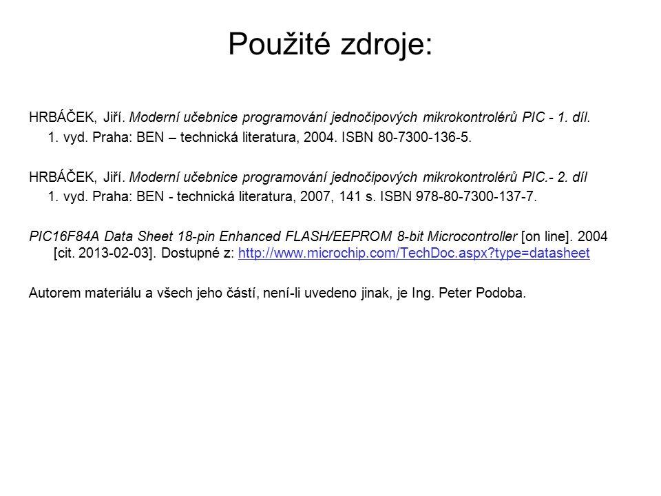 Použité zdroje: HRBÁČEK, Jiří. Moderní učebnice programování jednočipových mikrokontrolérů PIC - 1. díl.