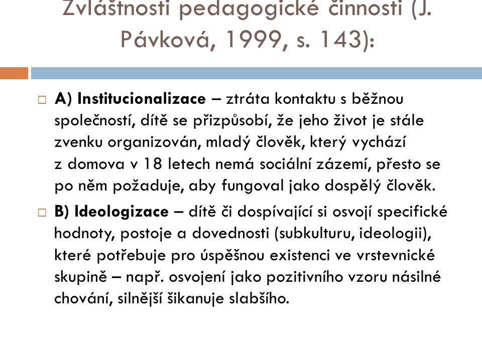 Zvláštnosti pedagogické činnosti (J. Pávková, 1999, s. 143):