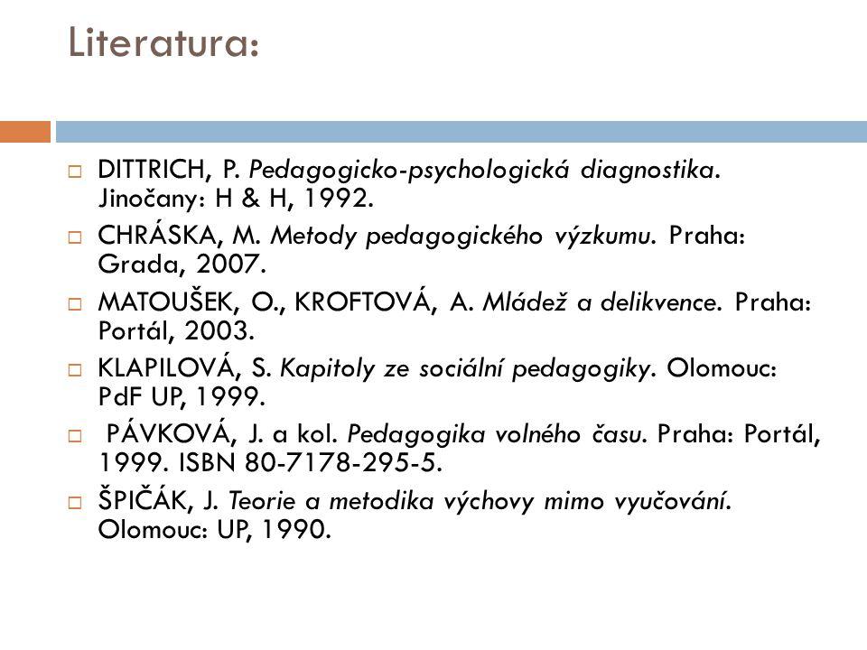 Literatura: DITTRICH, P. Pedagogicko-psychologická diagnostika. Jinočany: H & H, 1992.
