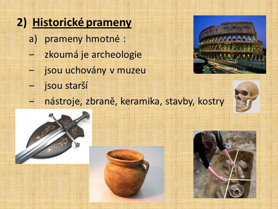 Historické prameny prameny hmotné : zkoumá je archeologie