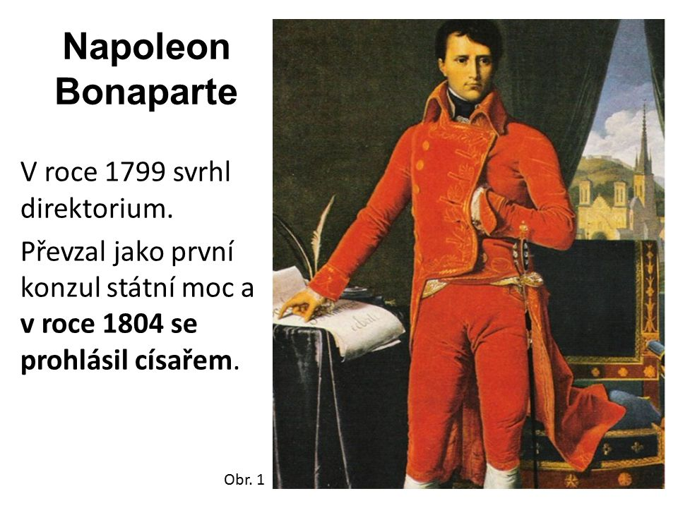 Napoleon Bonaparte V roce 1799 svrhl direktorium.