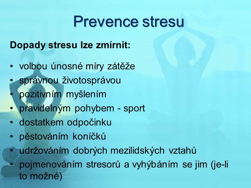 Prevence stresu Dopady stresu lze zmírnit: volbou únosné míry zátěže