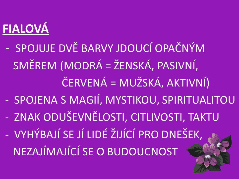 - SPOJUJE DVĚ BARVY JDOUCÍ OPAČNÝM