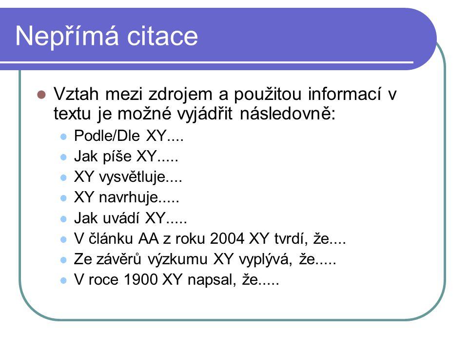 Nepřímá citace Vztah mezi zdrojem a použitou informací v textu je možné vyjádřit následovně: Podle/Dle XY....