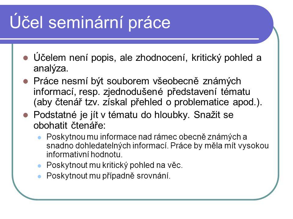 Účel seminární práce Účelem není popis, ale zhodnocení, kritický pohled a analýza.