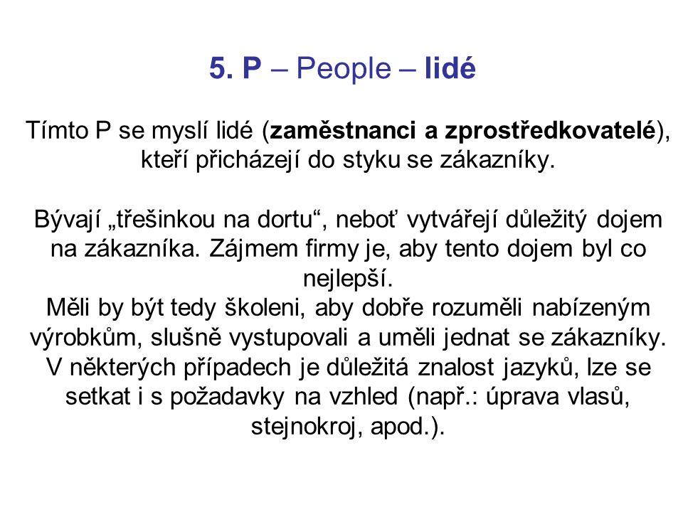 5. P – People – lidé Tímto P se myslí lidé (zaměstnanci a zprostředkovatelé), kteří přicházejí do styku se zákazníky.