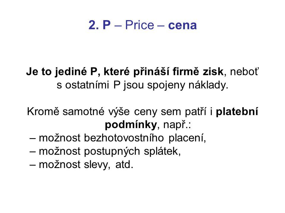 2. P – Price – cena Je to jediné P, které přináší firmě zisk, neboť
