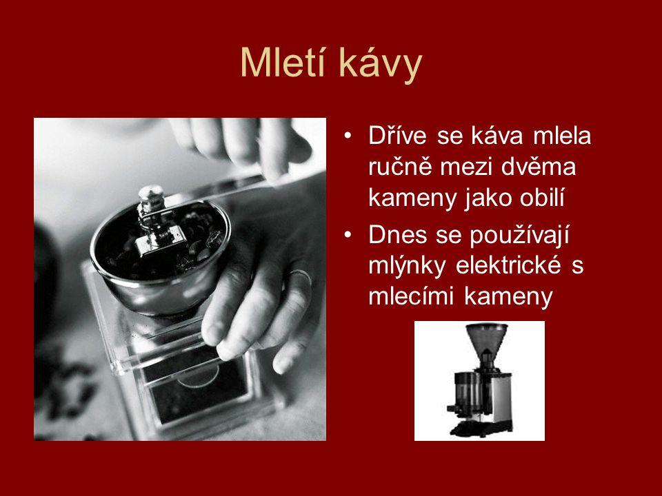Mletí kávy Dříve se káva mlela ručně mezi dvěma kameny jako obilí