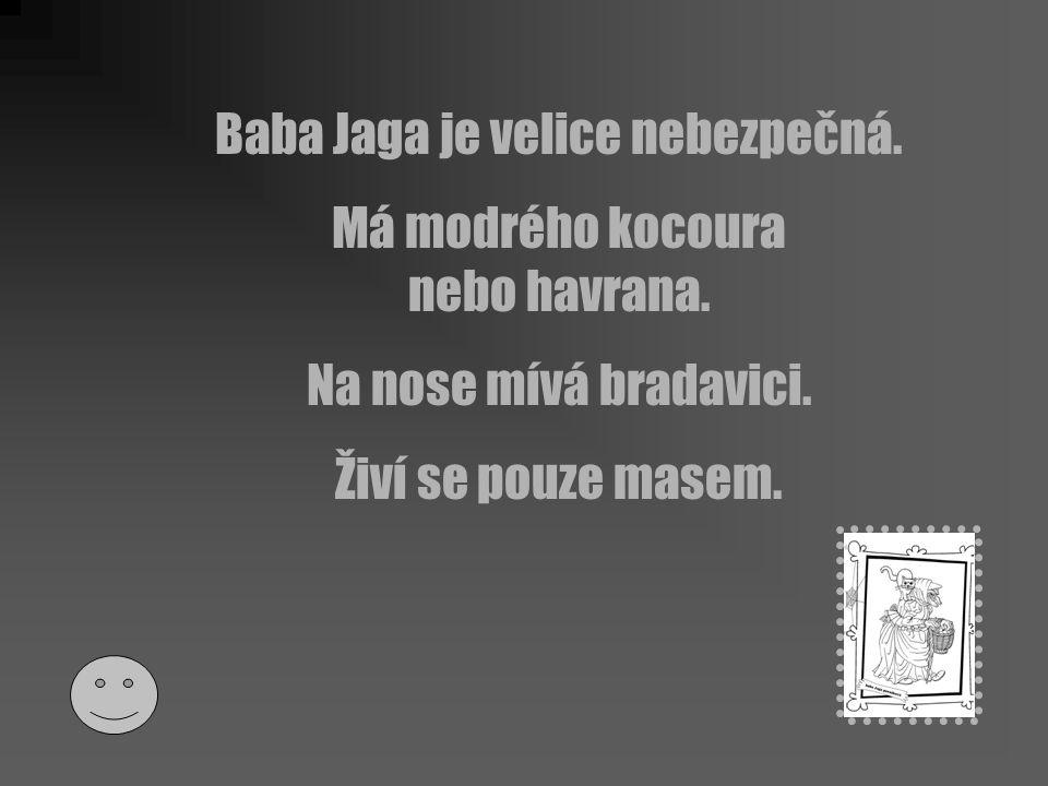 Baba Jaga je velice nebezpečná. Má modrého kocoura nebo havrana.