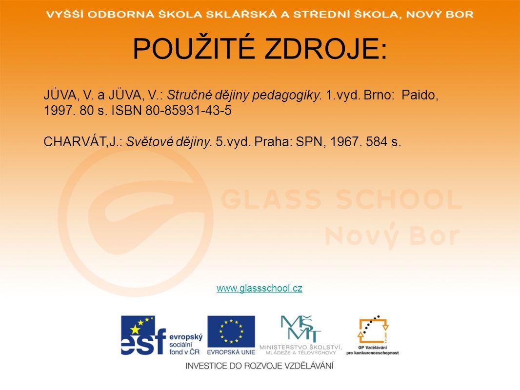 POUŽITÉ ZDROJE: JŮVA, V. a JŮVA, V.: Stručné dějiny pedagogiky. 1.vyd. Brno: Paido, 1997. 80 s. ISBN 80-85931-43-5.