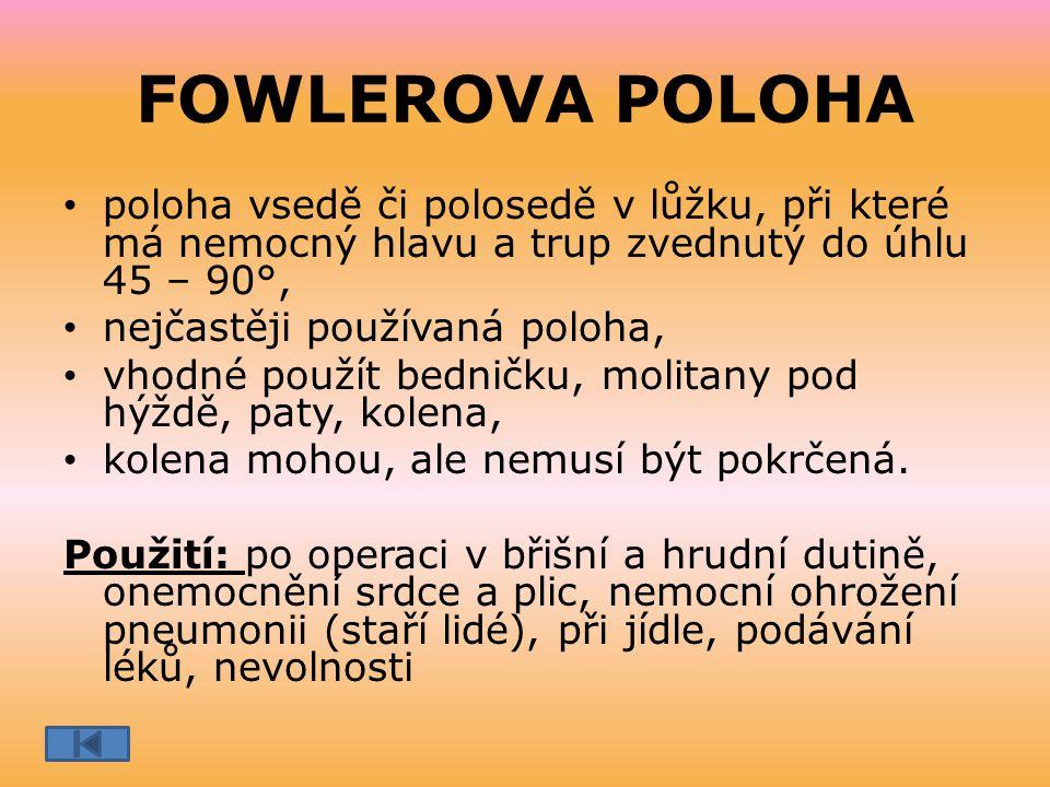FOWLEROVA POLOHA poloha vsedě či polosedě v lůžku, při které má nemocný hlavu a trup zvednutý do úhlu 45 – 90°,
