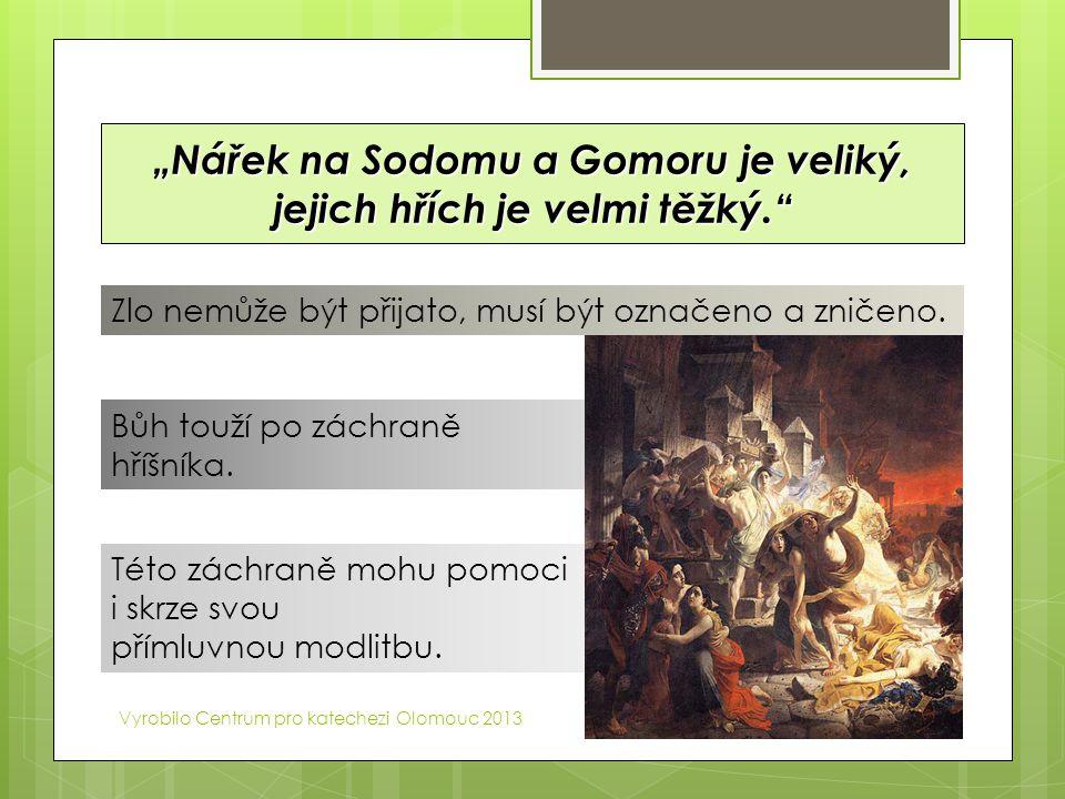 """""""Nářek na Sodomu a Gomoru je veliký, jejich hřích je velmi těžký."""