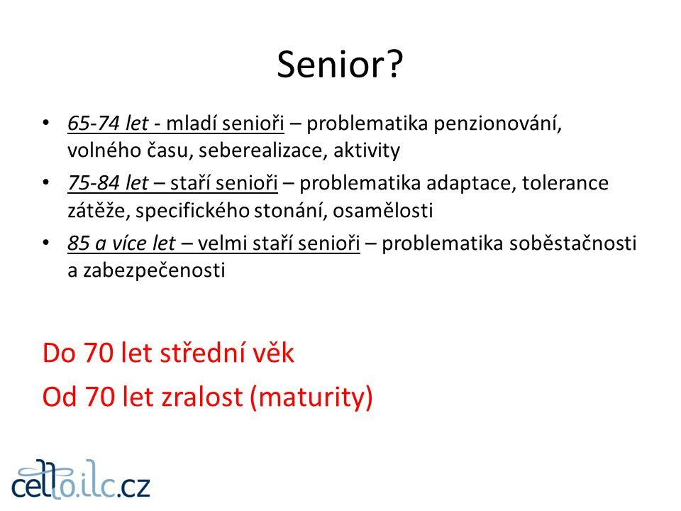 Senior Do 70 let střední věk Od 70 let zralost (maturity)