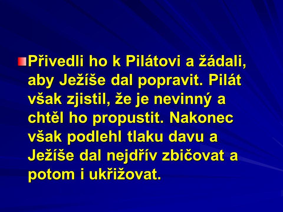 Přivedli ho k Pilátovi a žádali, aby Ježíše dal popravit