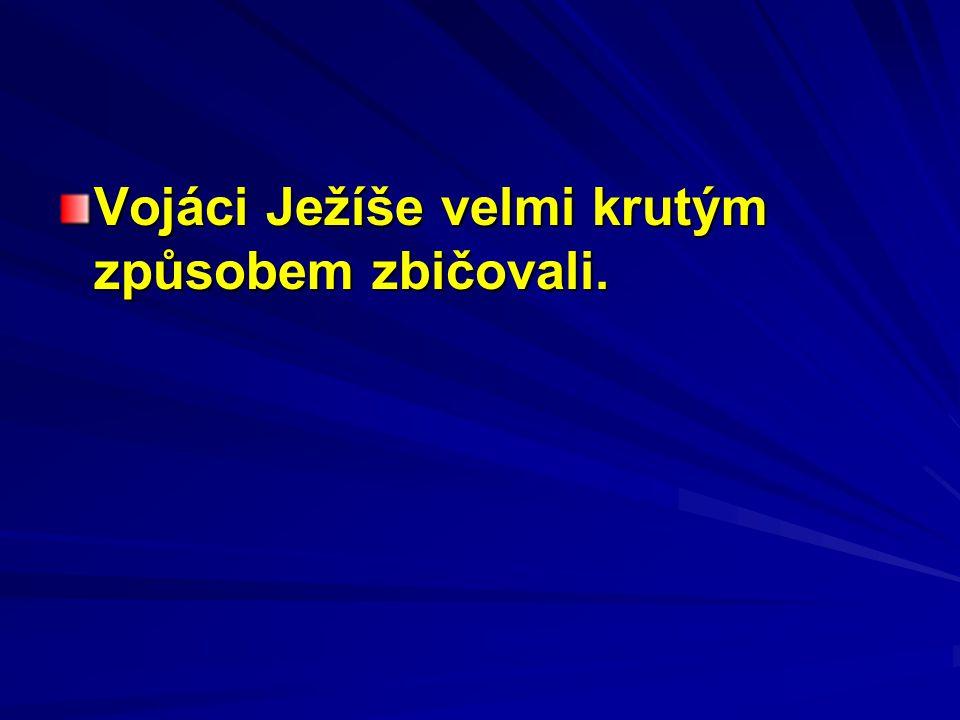 Vojáci Ježíše velmi krutým způsobem zbičovali.