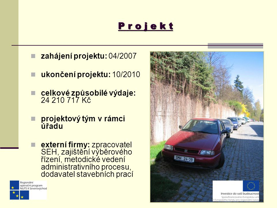 P r o j e k t zahájení projektu: 04/2007 ukončení projektu: 10/2010