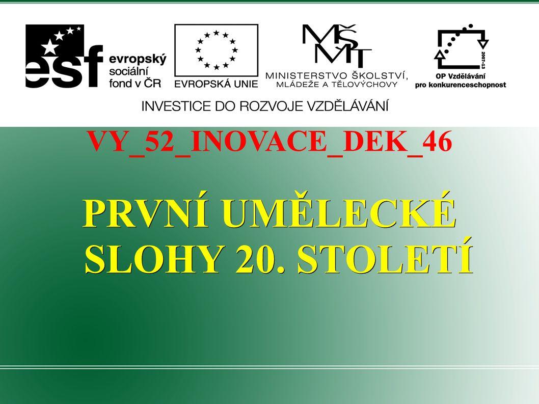 VY_52_INOVACE_DEK_46 PRVNÍ UMĚLECKÉ SLOHY 20. STOLETÍ