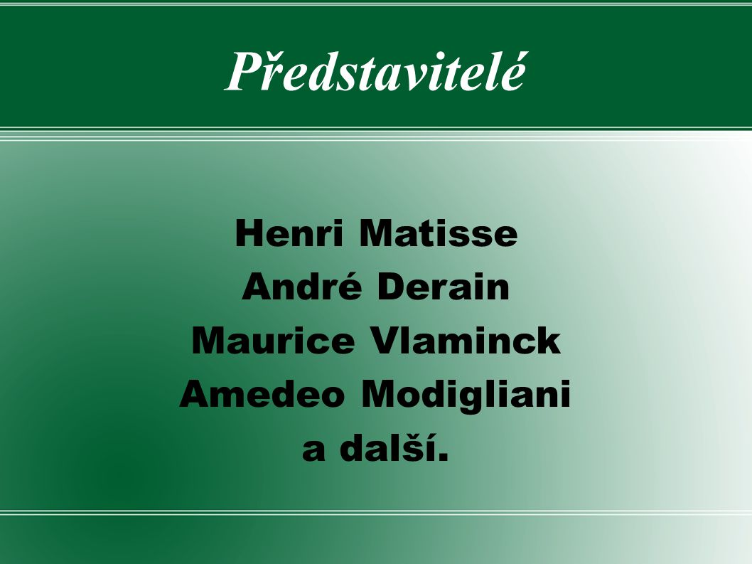 Henri Matisse André Derain Maurice Vlaminck Amedeo Modigliani a další.