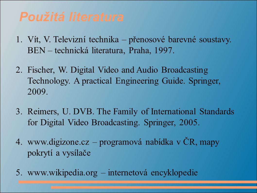 Použitá literatura Vít, V. Televizní technika – přenosové barevné soustavy. BEN – technická literatura, Praha, 1997.
