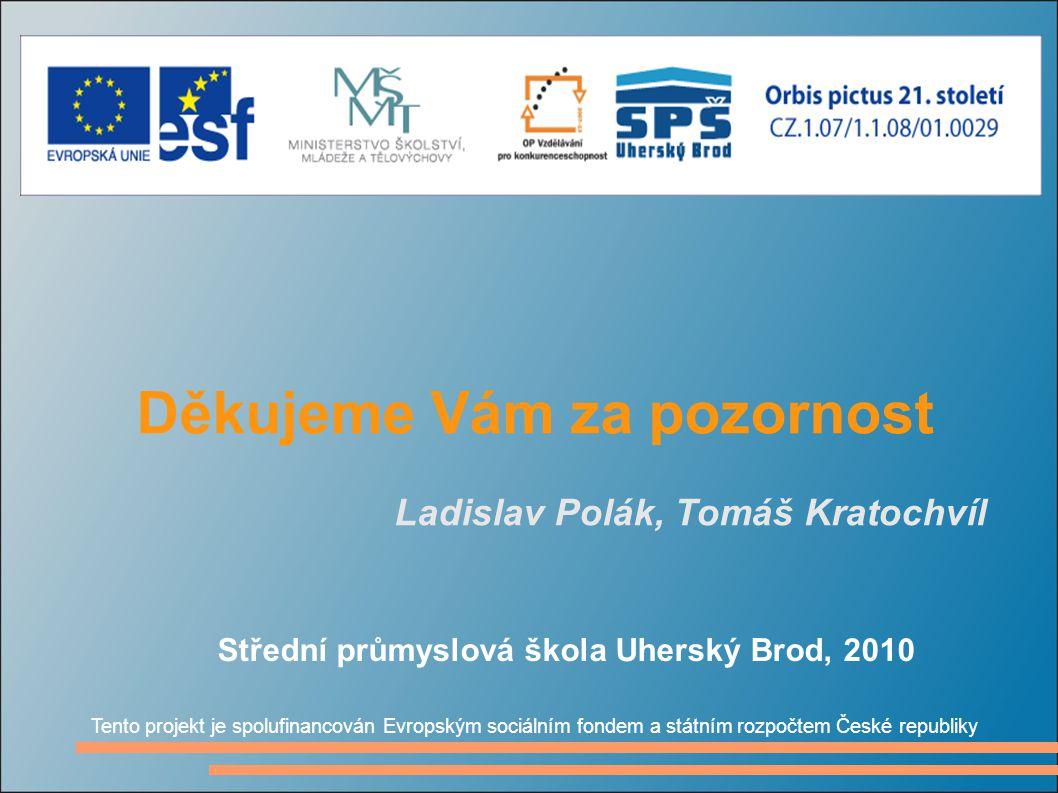 Děkujeme Vám za pozornost Střední průmyslová škola Uherský Brod, 2010