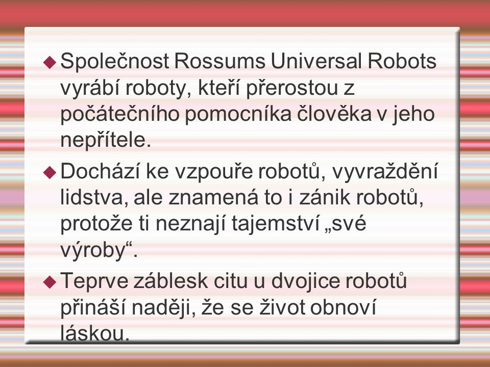 Společnost Rossums Universal Robots vyrábí roboty, kteří přerostou z počátečního pomocníka člověka v jeho nepřítele.