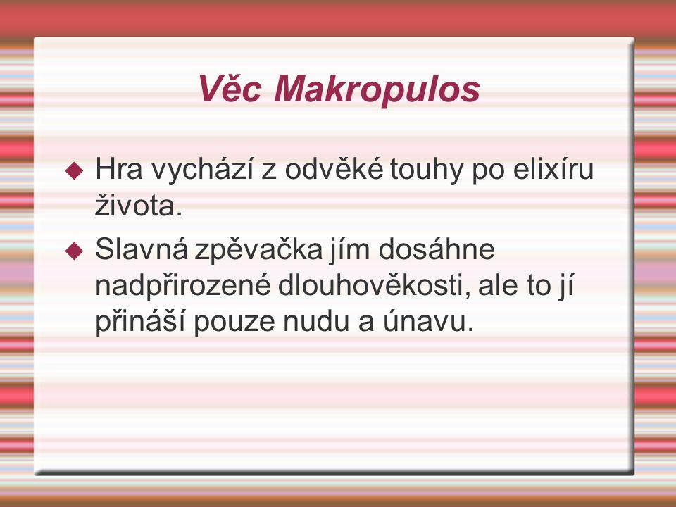 Věc Makropulos Hra vychází z odvěké touhy po elixíru života.